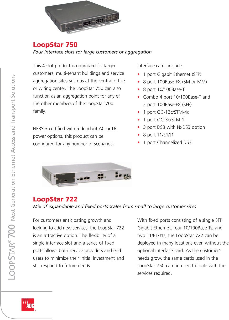 NEBS 3 certified with redundant AC or DC power options, this product can be configured for any number of scenarios.