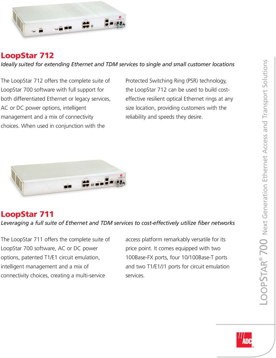 When used in conjunction with the The LoopStar 711 offers the complete suite of LoopStar 700 software, AC or DC power options, patented T1/E1 circuit emulation, intelligent management and a mix of