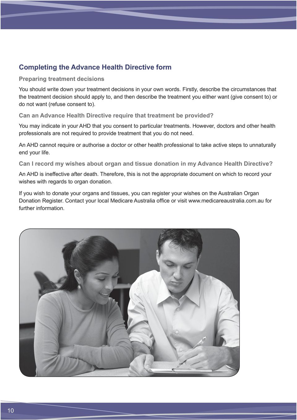 Can an Advance Health Directive require that treatment be provided? You may indicate in your AHD that you consent to particular treatments.