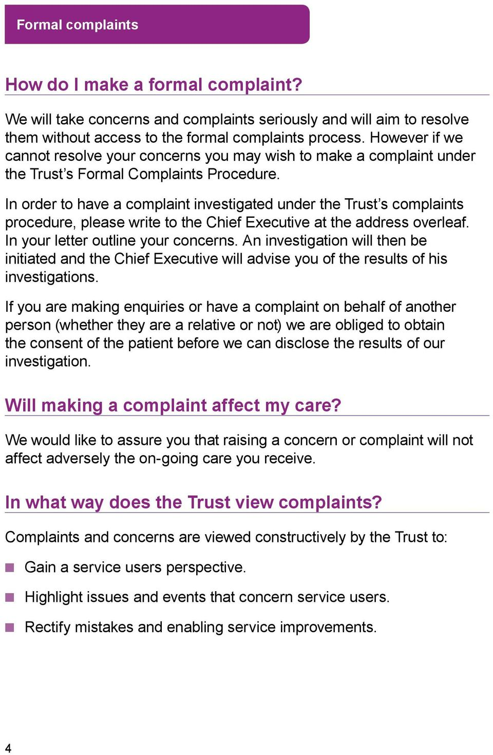 In order to have a complaint investigated under the Trust s complaints procedure, please write to the Chief Executive at the address overleaf. In your letter outline your concerns.
