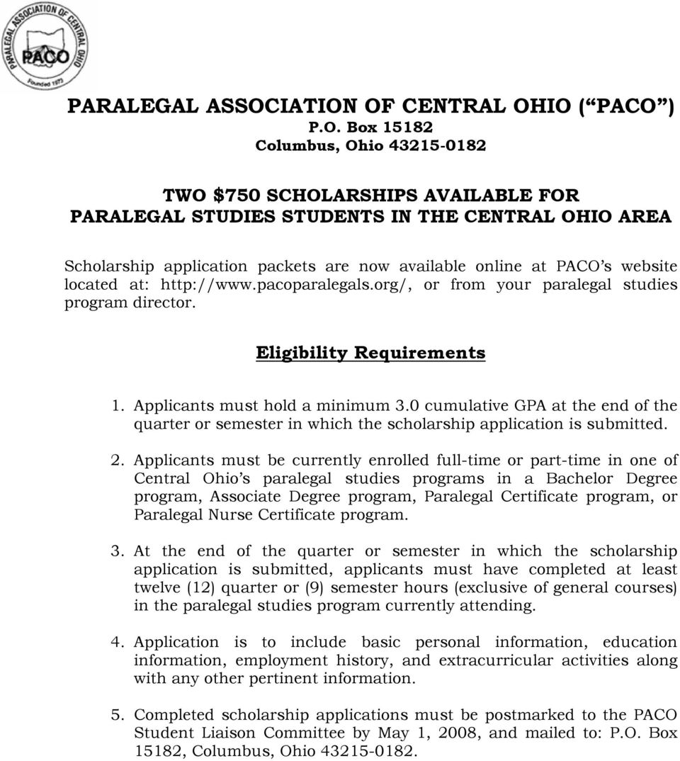 OF CENTRAL OHIO ( PACO ) P.O. Bx 15182 Clumbus, Ohi 43215-0182 TWO $750 SCHOLARSHIPS AVAILABLE FOR PARALEGAL STUDIES STUDENTS IN THE CENTRAL OHIO AREA Schlarship applicatin packets are nw available