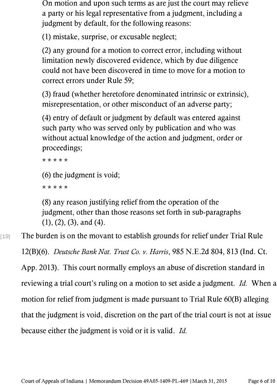 motion to correct errors under Rule 59; (3) fraud (whether heretofore denominated intrinsic or extrinsic), misrepresentation, or other misconduct of an adverse party; (4) entry of default or judgment