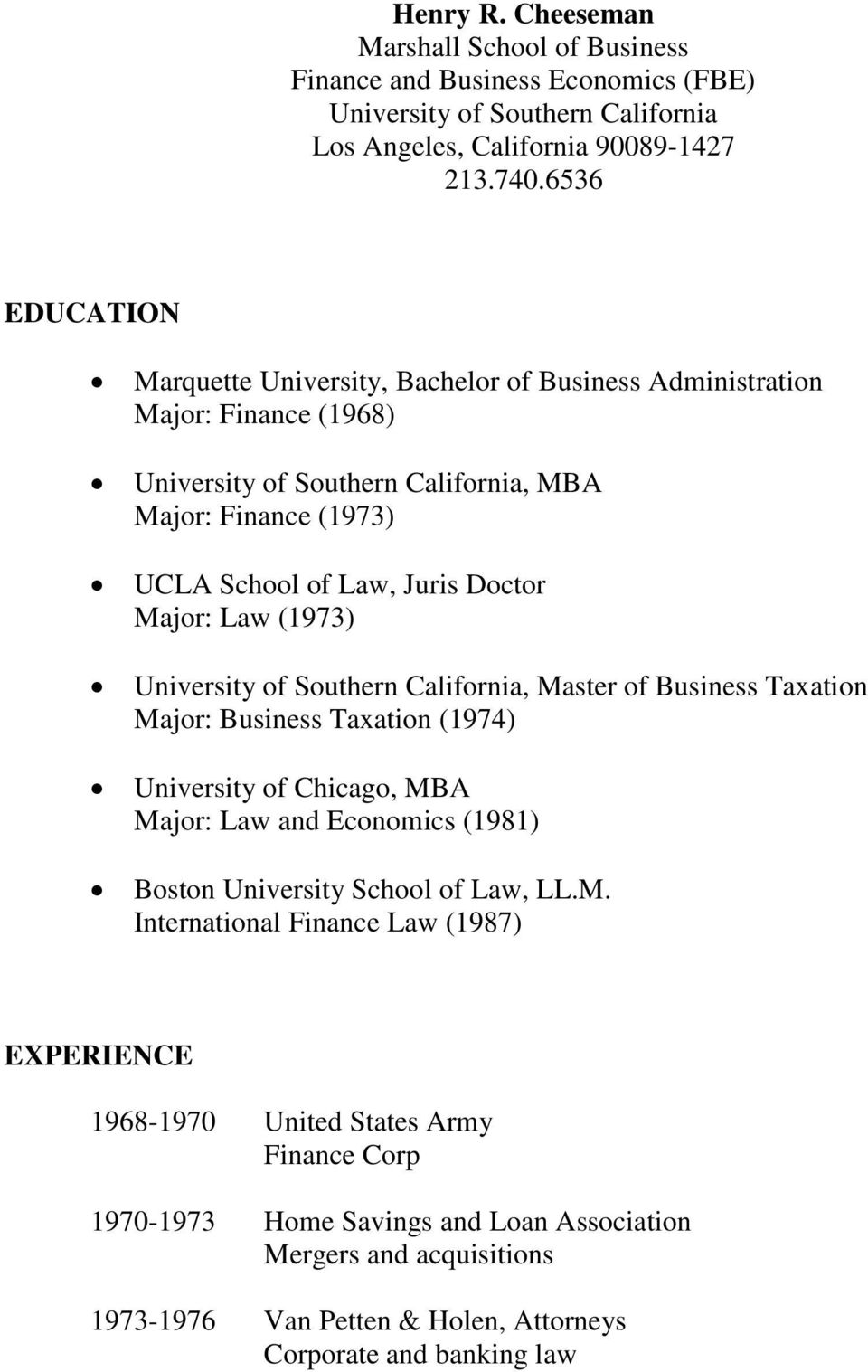 Law (1973), Master of Business Taxation Major: Business Taxation (1974) University of Chicago, MBA Major: Law and Economics (1981) Boston University School of