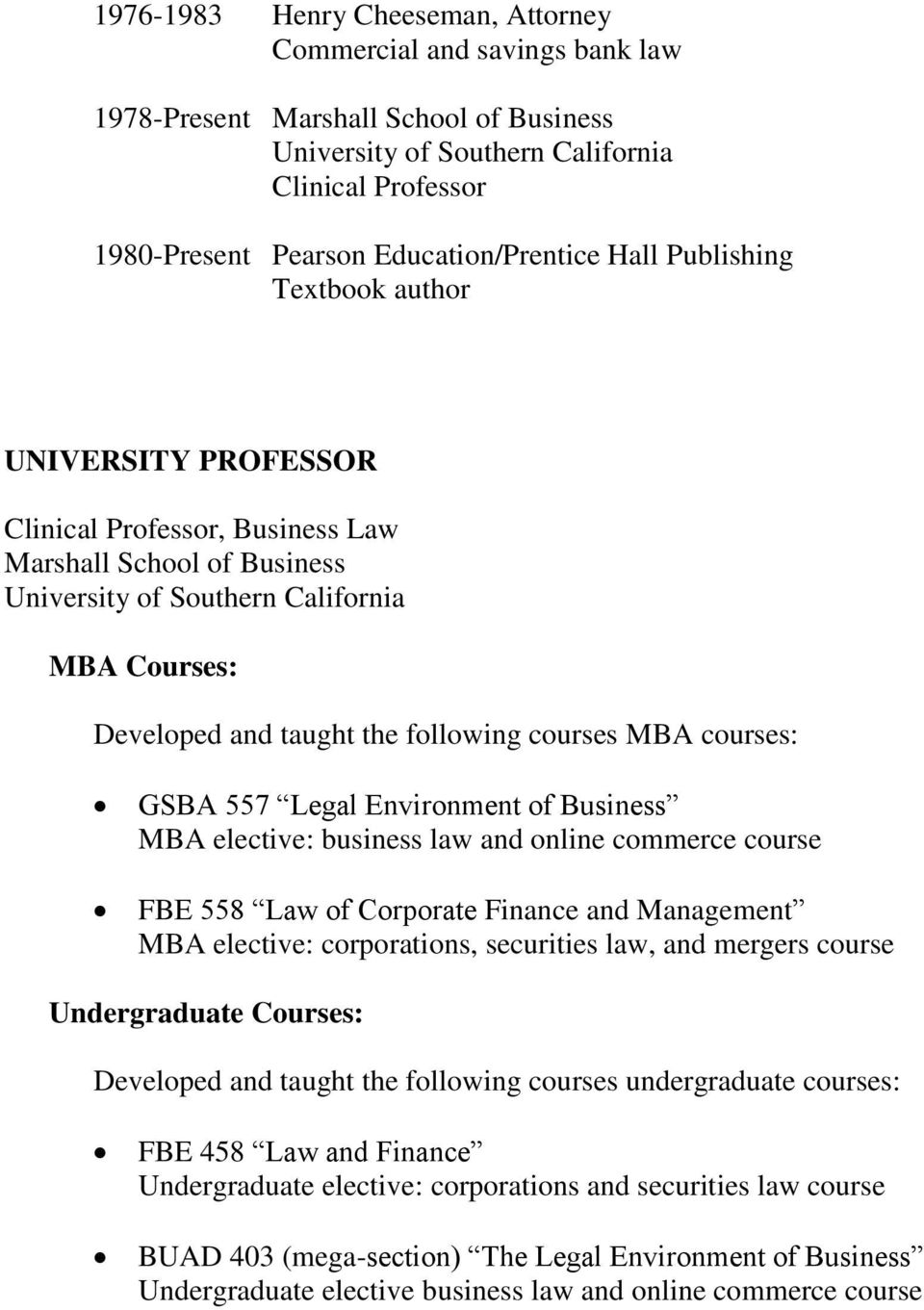 558 Law of Corporate Finance and Management MBA elective: corporations, securities law, and mergers course Undergraduate Courses: Developed and taught the following courses undergraduate courses: