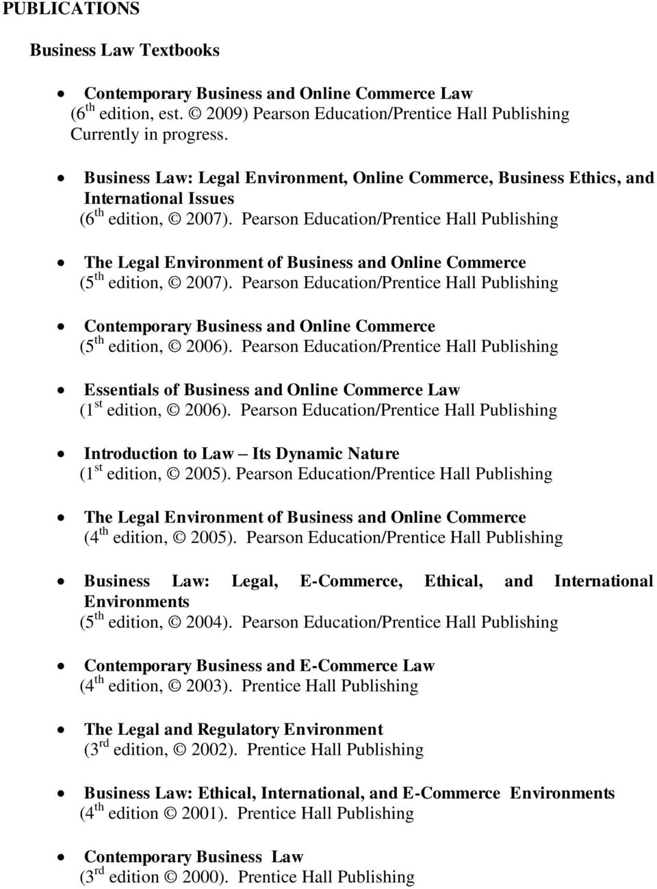 Pearson Education/Prentice Hall Publishing The Legal Environment of Business and Online Commerce (5 th edition, 2007).