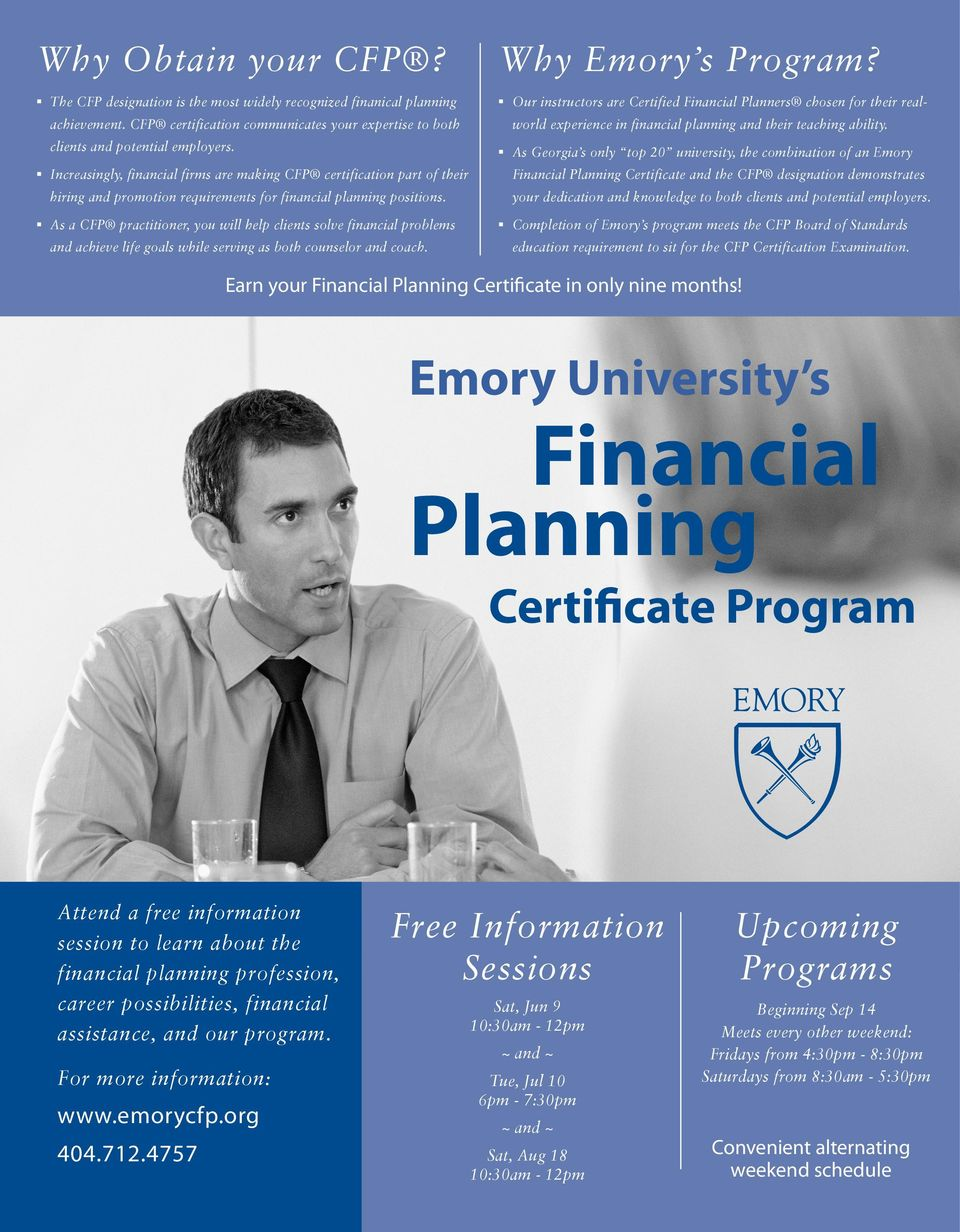 As a CFP practitioner, you will help clients solve financial problems and achieve life goals while serving as both counselor and coach. Why Emory s Program?