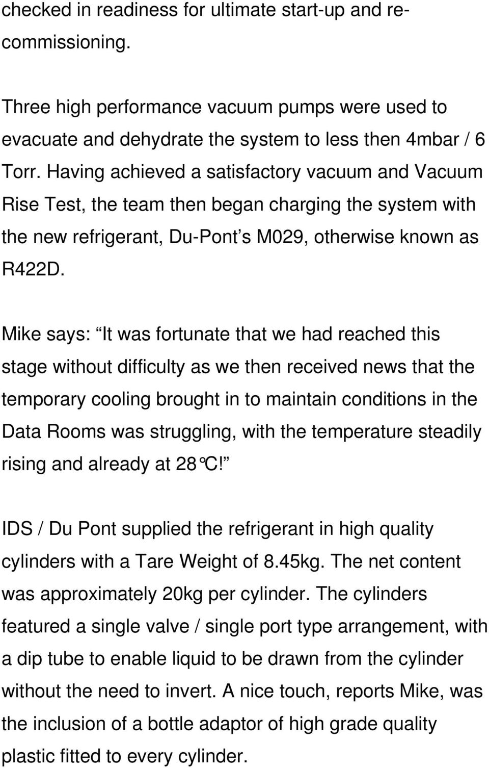 Mike says: It was fortunate that we had reached this stage without difficulty as we then received news that the temporary cooling brought in to maintain conditions in the Data Rooms was struggling,