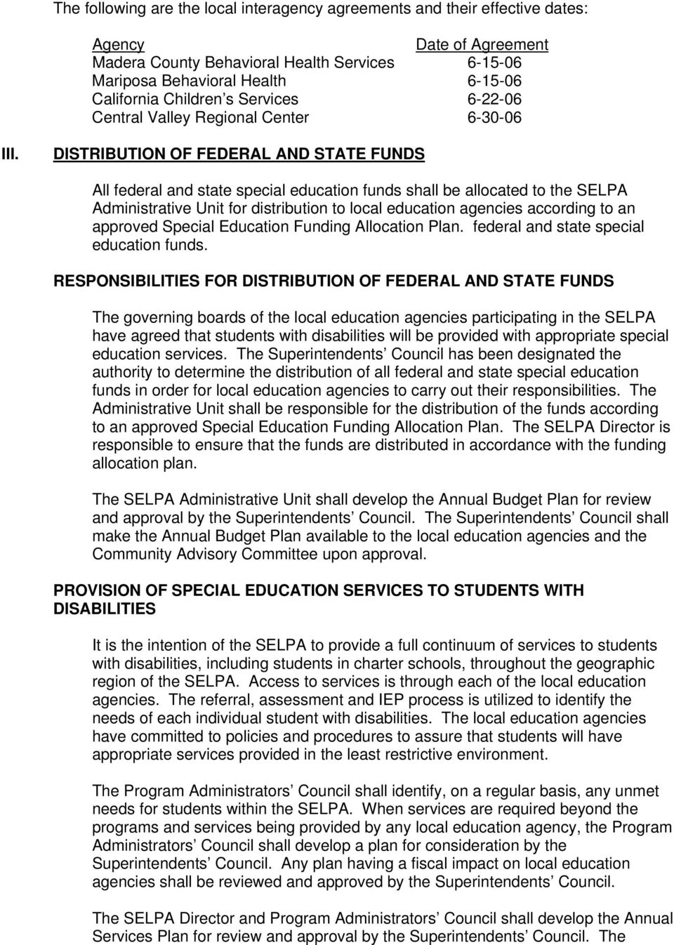 DISTRIBUTION OF FEDERAL AND STATE FUNDS All federal and state special education funds shall be allocated to the SELPA Administrative Unit for distribution to local education agencies according to an