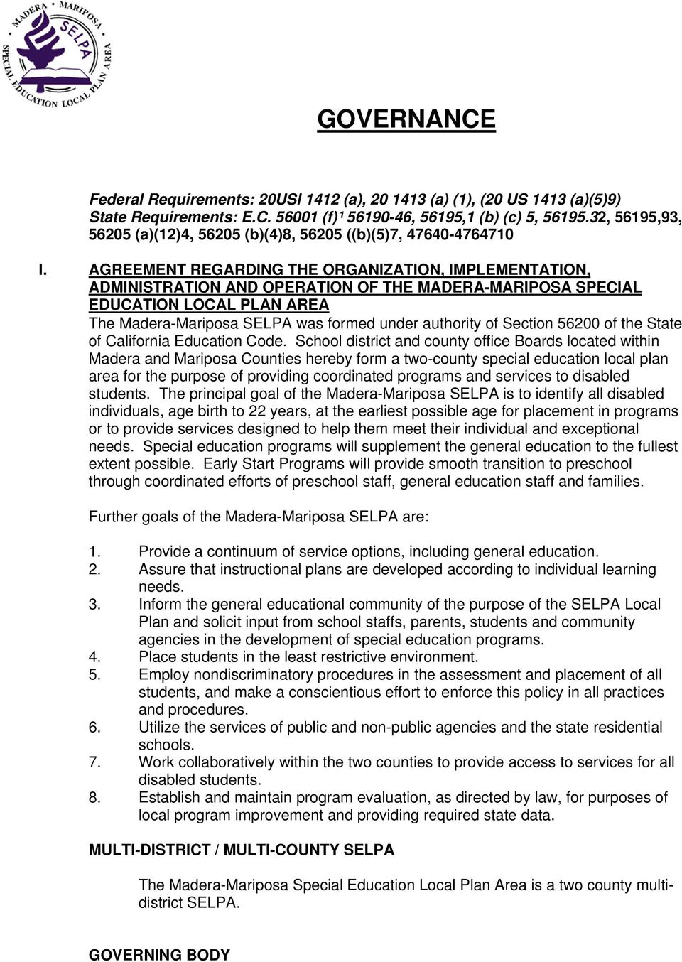 AGREEMENT REGARDING THE ORGANIZATION, IMPLEMENTATION, ADMINISTRATION AND OPERATION OF THE MADERA-MARIPOSA SPECIAL EDUCATION LOCAL PLAN AREA The Madera-Mariposa SELPA was formed under authority of