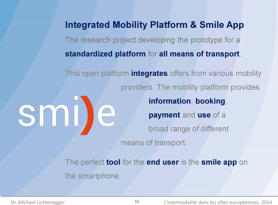The mobility platform provides information, booking, payment and use of a broad range of different means of