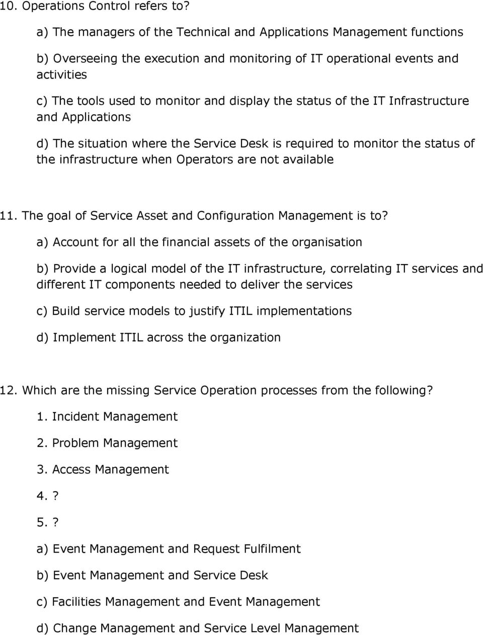 status of the IT Infrastructure and Applications d) The situation where the Service Desk is required to monitor the status of the infrastructure when Operators are not available 11.