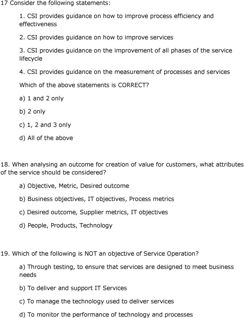 a) 1 and 2 only b) 2 only c) 1, 2 and 3 only d) All of the above 18. When analysing an outcome for creation of value for customers, what attributes of the service should be considered?
