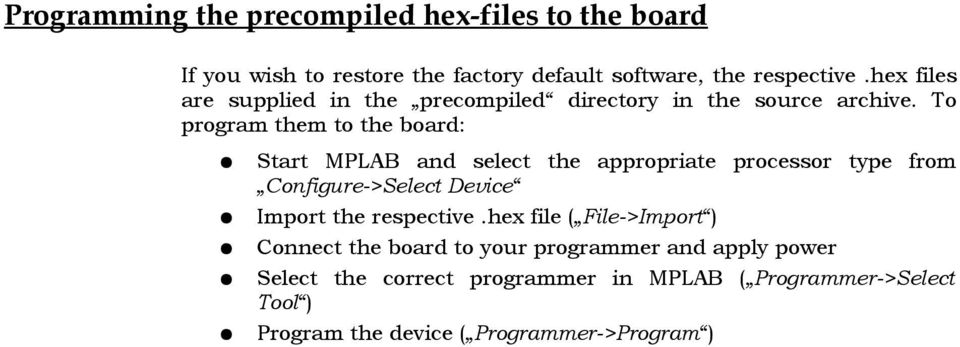 To program them to the board: Start MPLAB and select the appropriate processor type from Configure->Select Device Import the