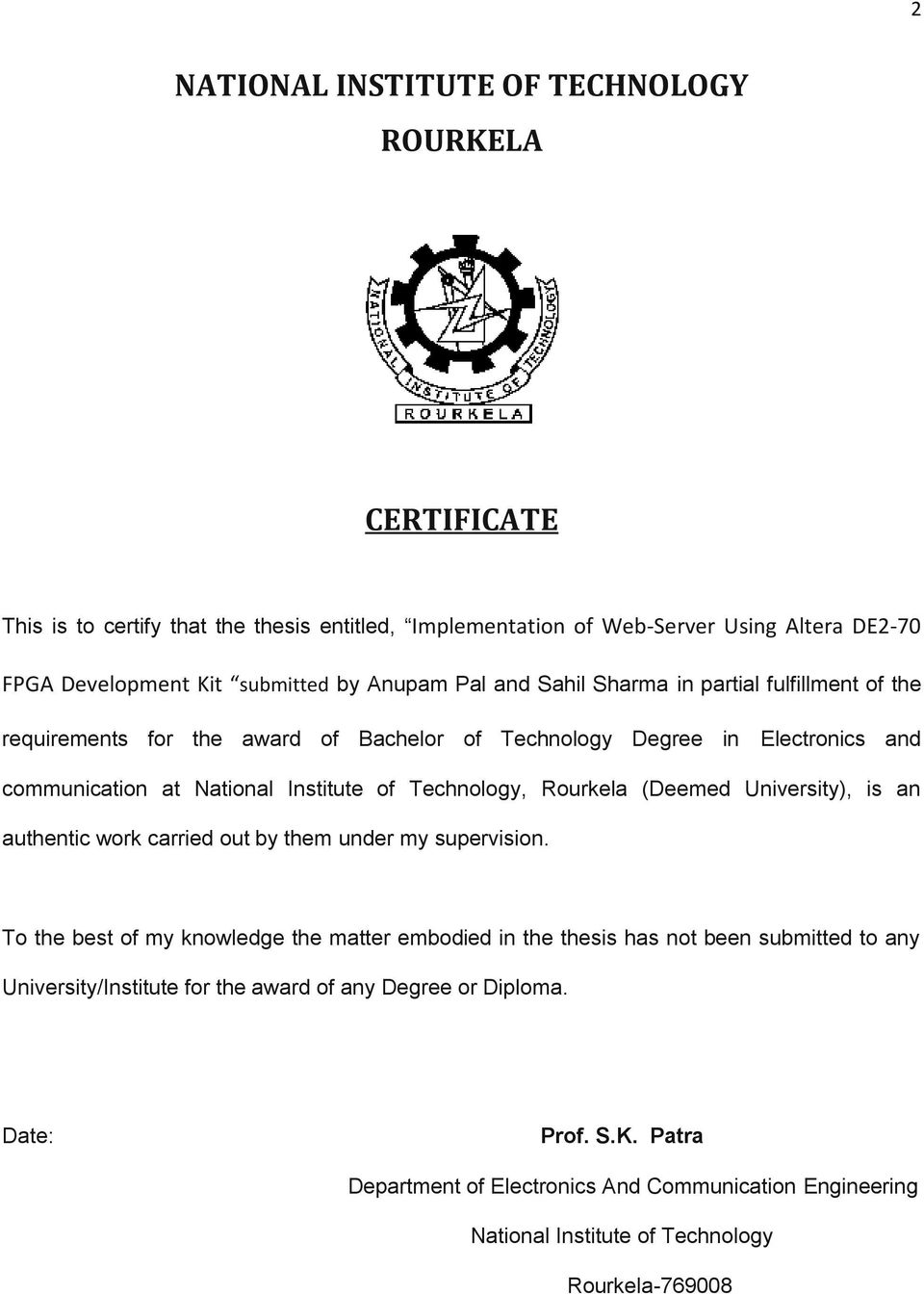 Technology, Rourkela (Deemed University), is an authentic work carried out by them under my supervision.