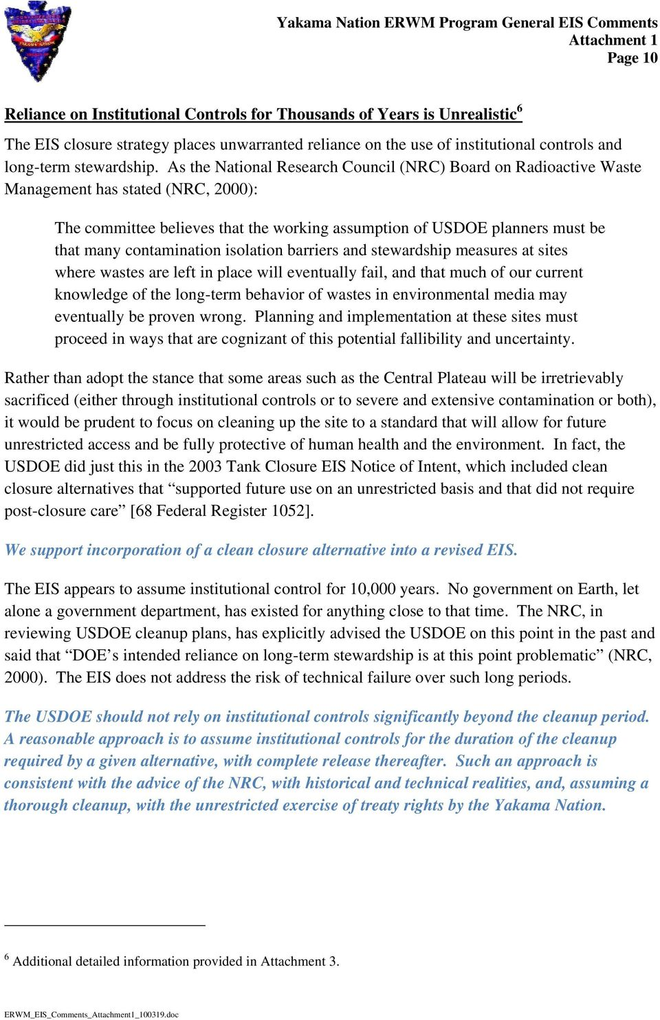 As the National Research Council (NRC) Board on Radioactive Waste Management has stated (NRC, 2000): The committee believes that the working assumption of USDOE planners must be that many
