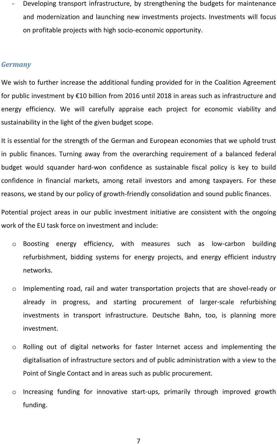 Germany We wish to further increase the additional funding provided for in the Coalition Agreement for public investment by 10 billion from 2016 until 2018 in areas such as infrastructure and energy