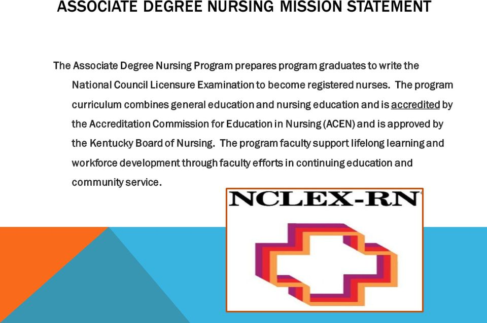 The program curriculum combines general education and nursing education and is accredited by the Accreditation Commission for