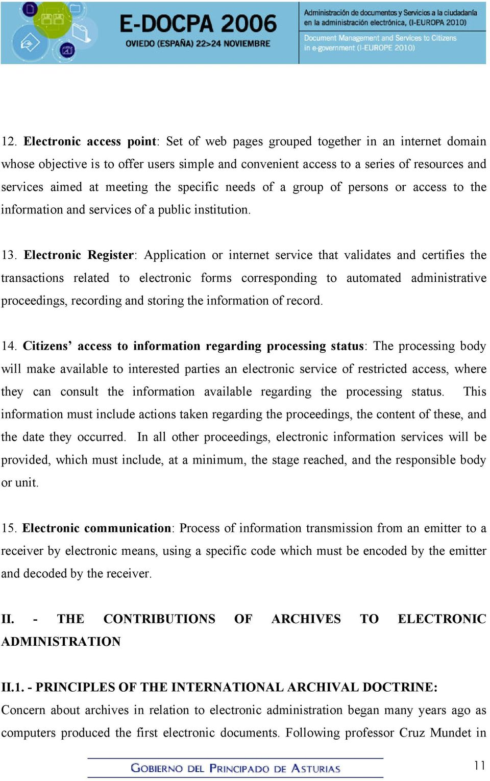 Electronic Register: Application or internet service that validates and certifies the transactions related to electronic forms corresponding to automated administrative proceedings, recording and