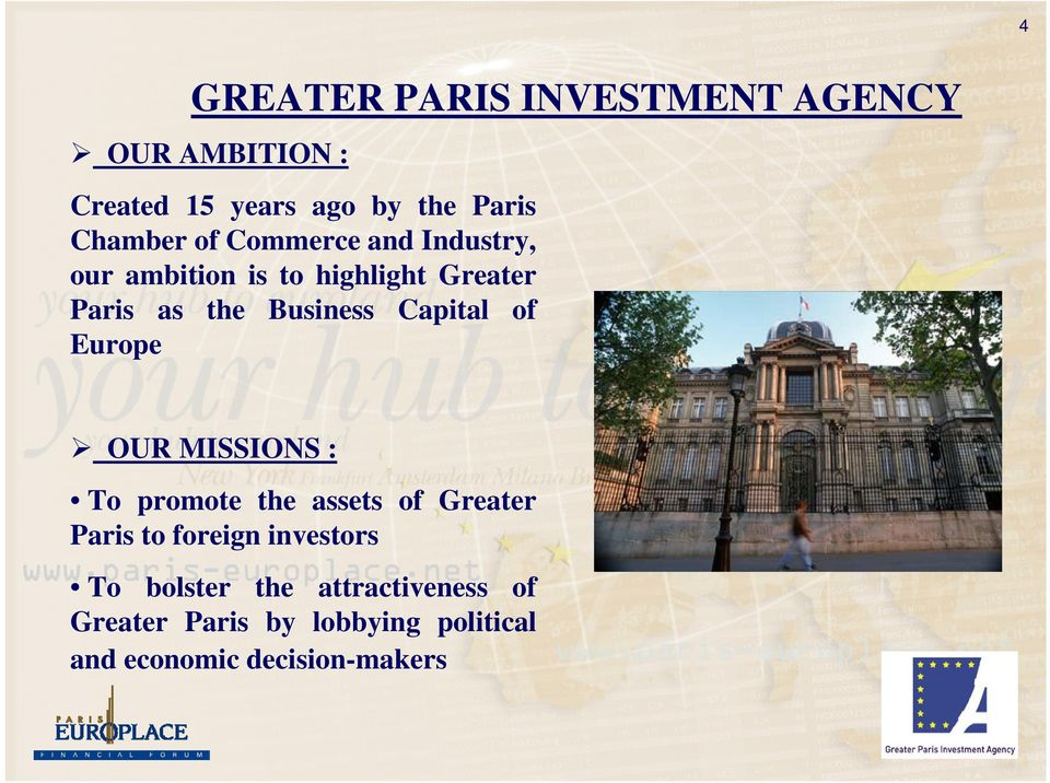 Capital of Europe OUR MISSIONS : To promote the assets of Greater Paris to foreign