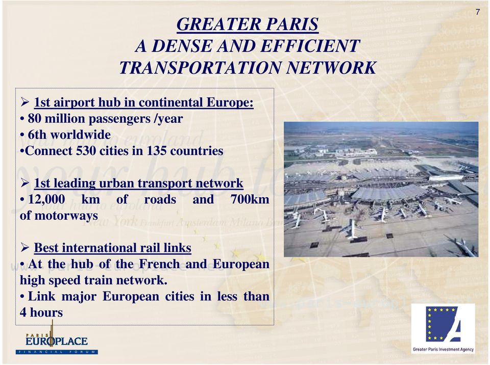 transport network 12,000 km of roads and 700km of motorways Best international rail links At
