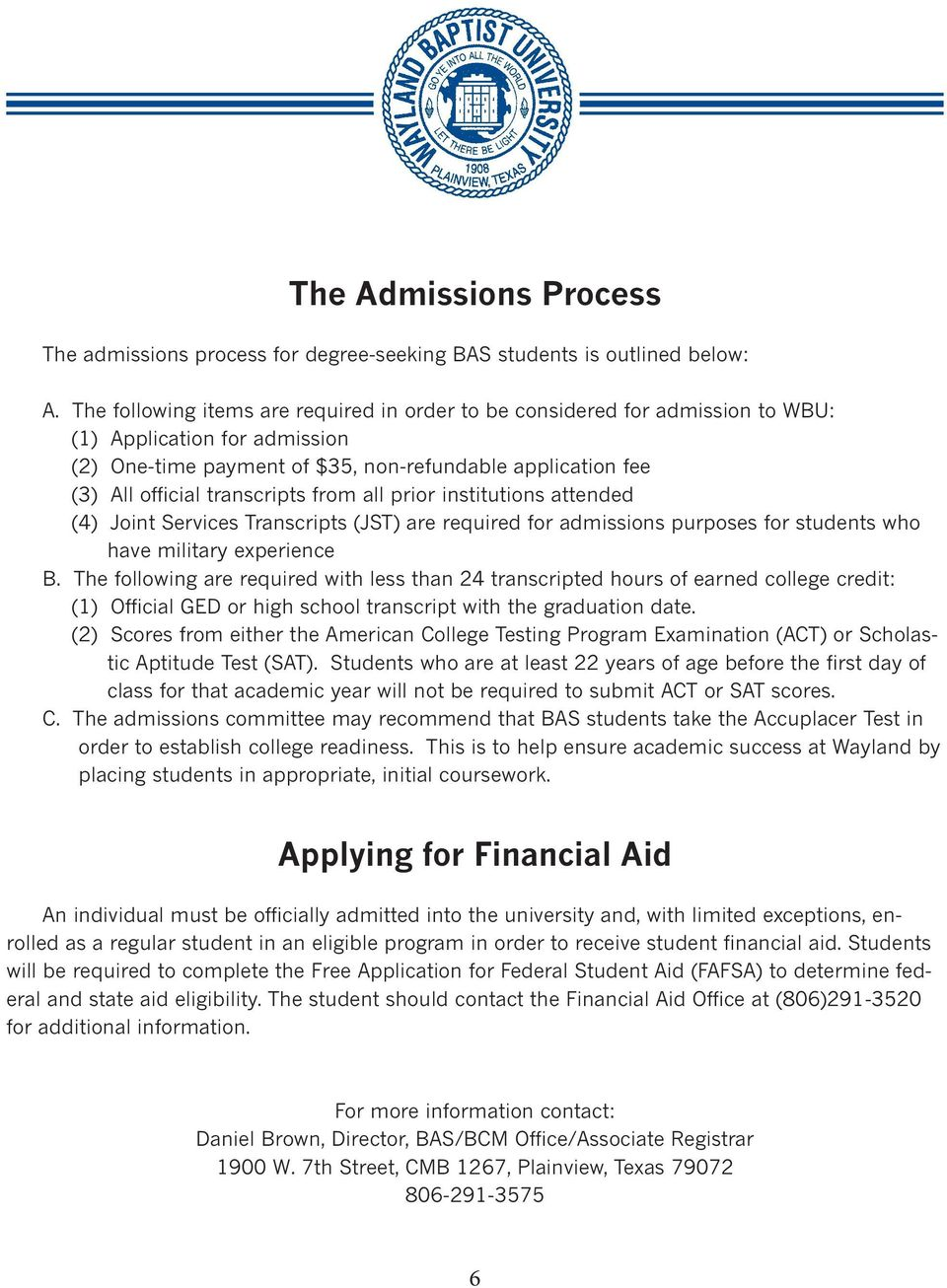 from all prior institutions attended (4) Joint Services Transcripts (JST) are required for admissions purposes for students who have military experience B.
