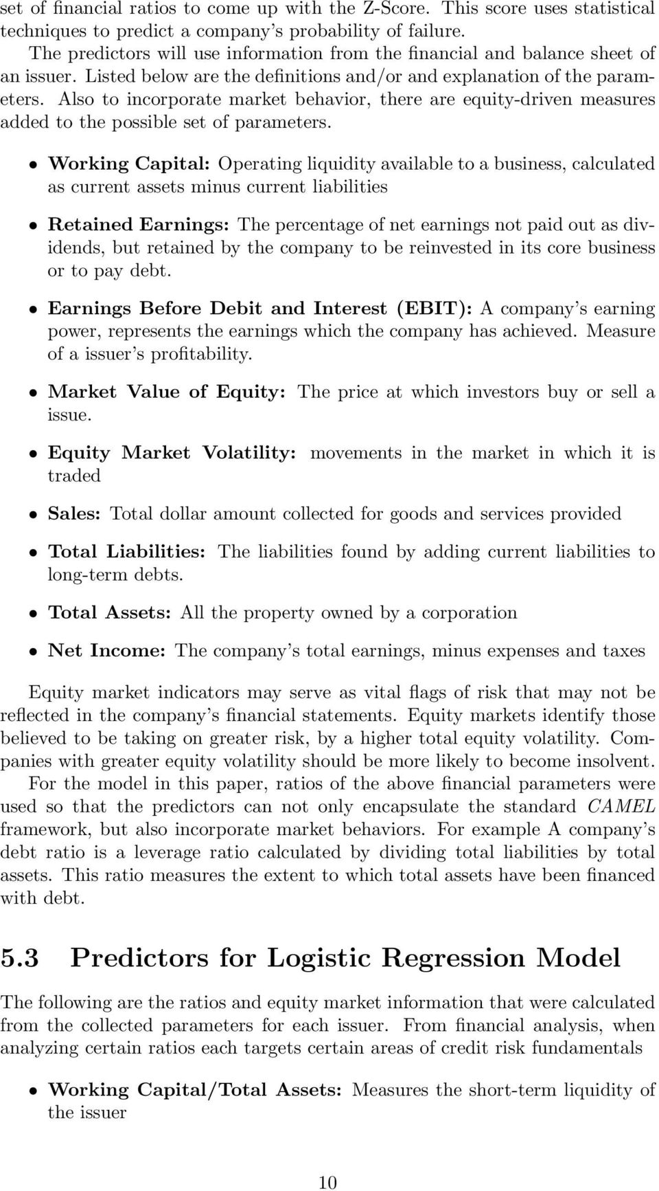 Also to incorporate market behavior, there are equity-driven measures added to the possible set of parameters.