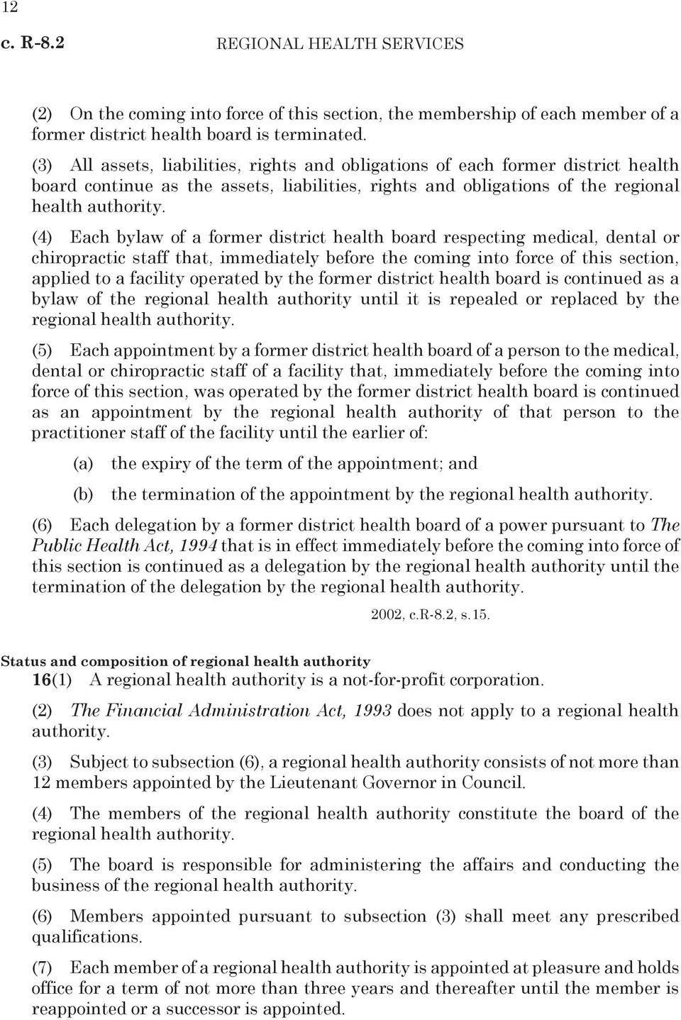 (4) Each bylaw of a former district health board respecting medical, dental or chiropractic staff that, immediately before the coming into force of this section, applied to a facility operated by the