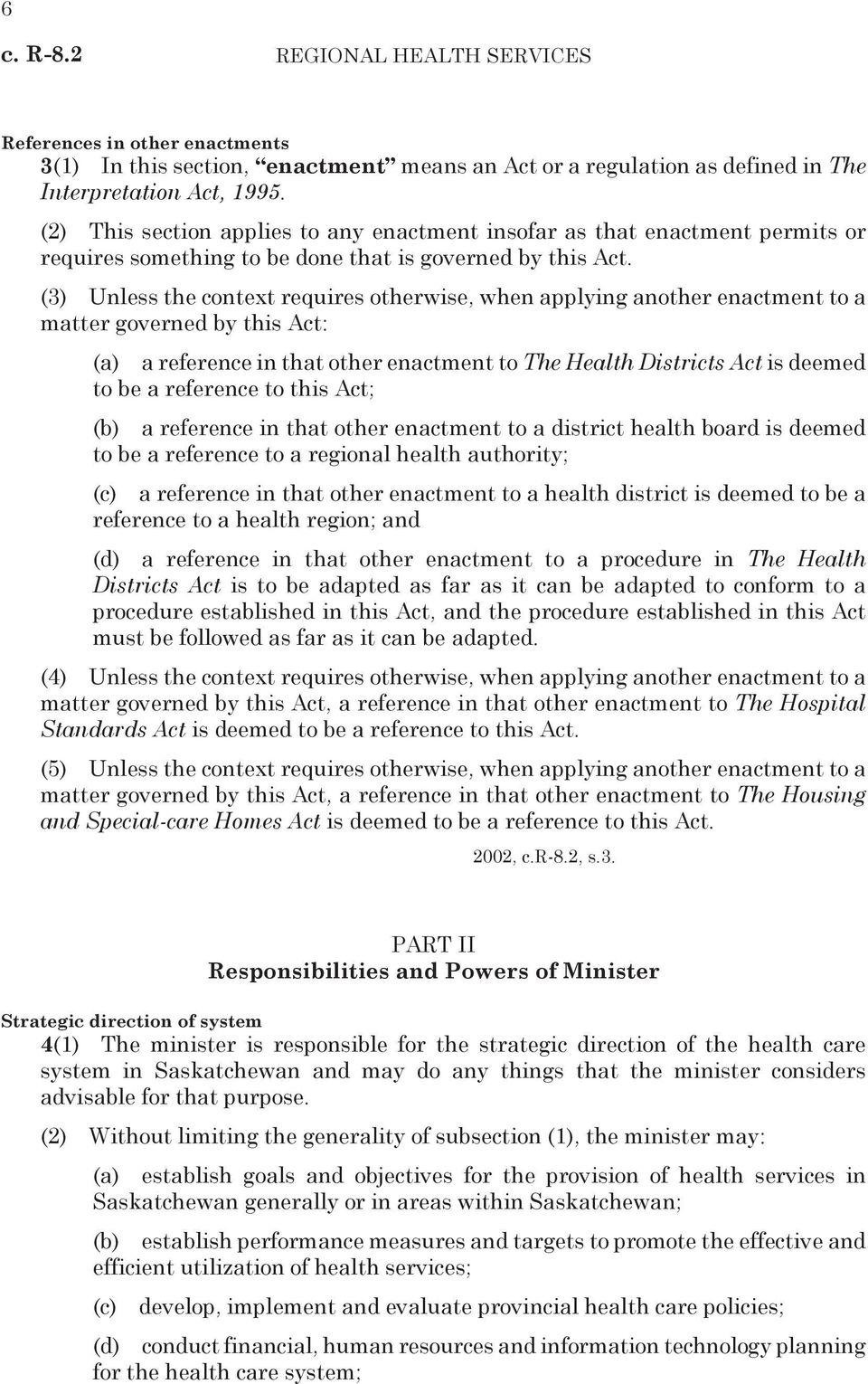 (3) Unless the context requires otherwise, when applying another enactment to a matter governed by this Act: (a) a reference in that other enactment to The Health Districts Act is deemed to be a
