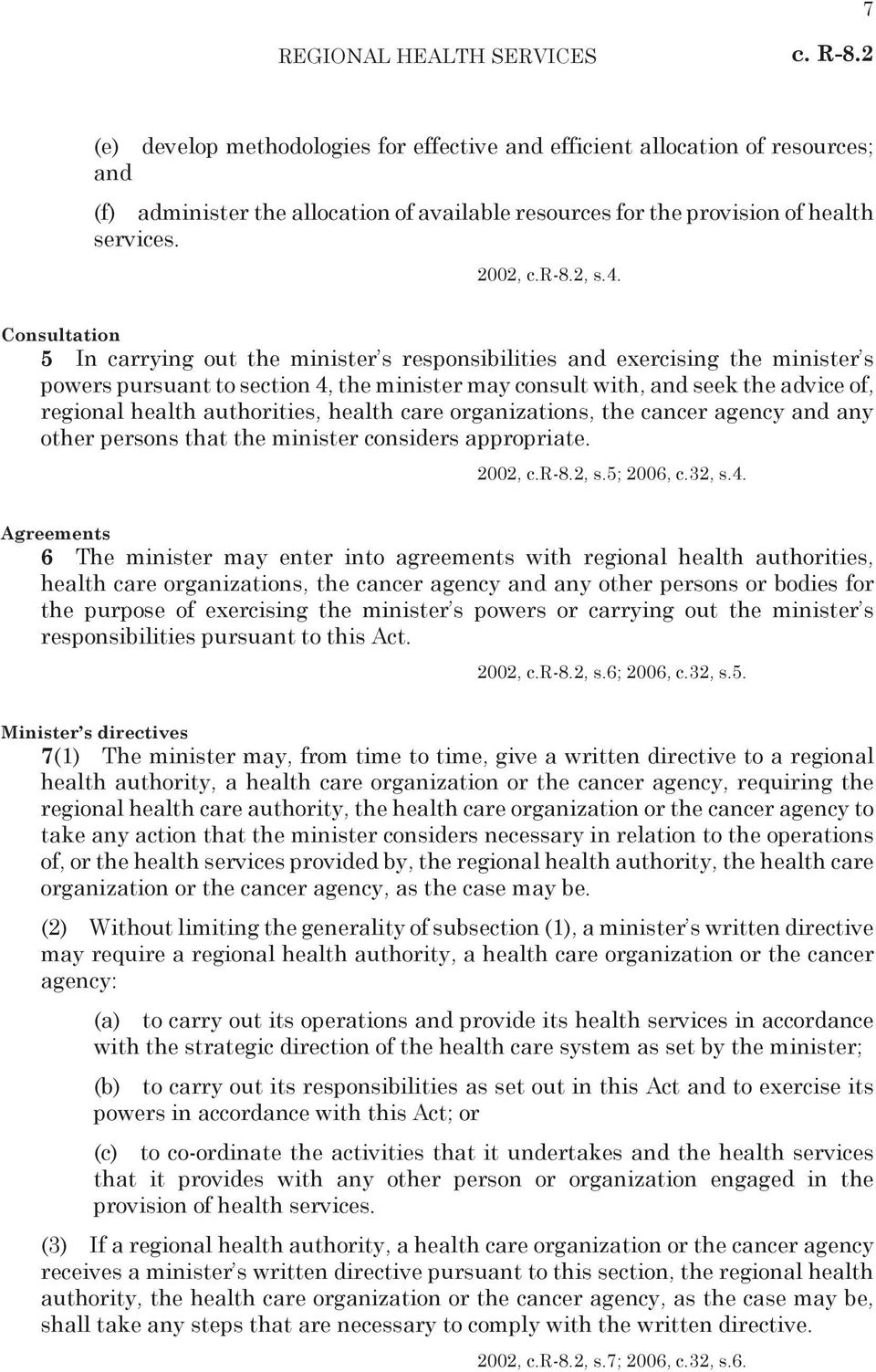 Consultation 5 In carrying out the minister s responsibilities and exercising the minister s powers pursuant to section 4, the minister may consult with, and seek the advice of, regional health