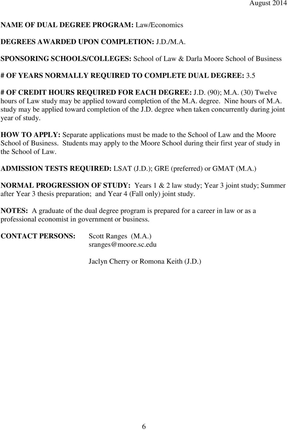D. degree when taken concurrently during joint year of study. HOW TO APPLY: Separate applications must be made to the School of Law and the Moore School of Business.