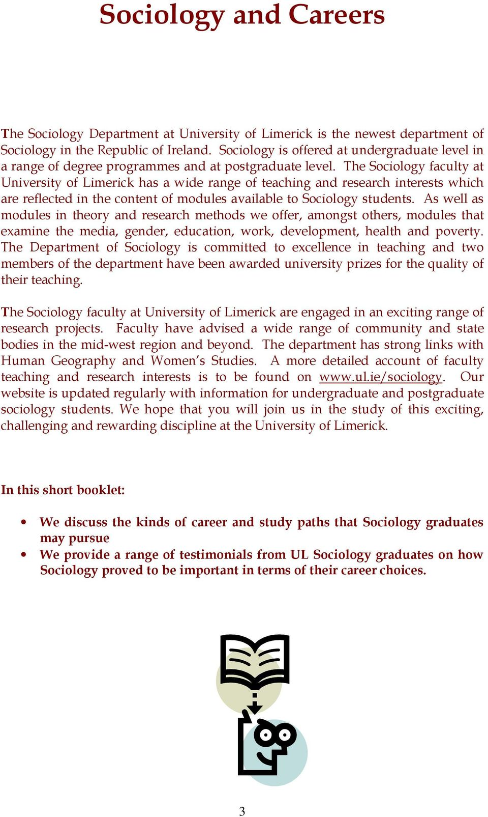 The Sociology faculty at University of Limerick has a wide range of teaching and research interests which are reflected in the content of modules available to Sociology students.