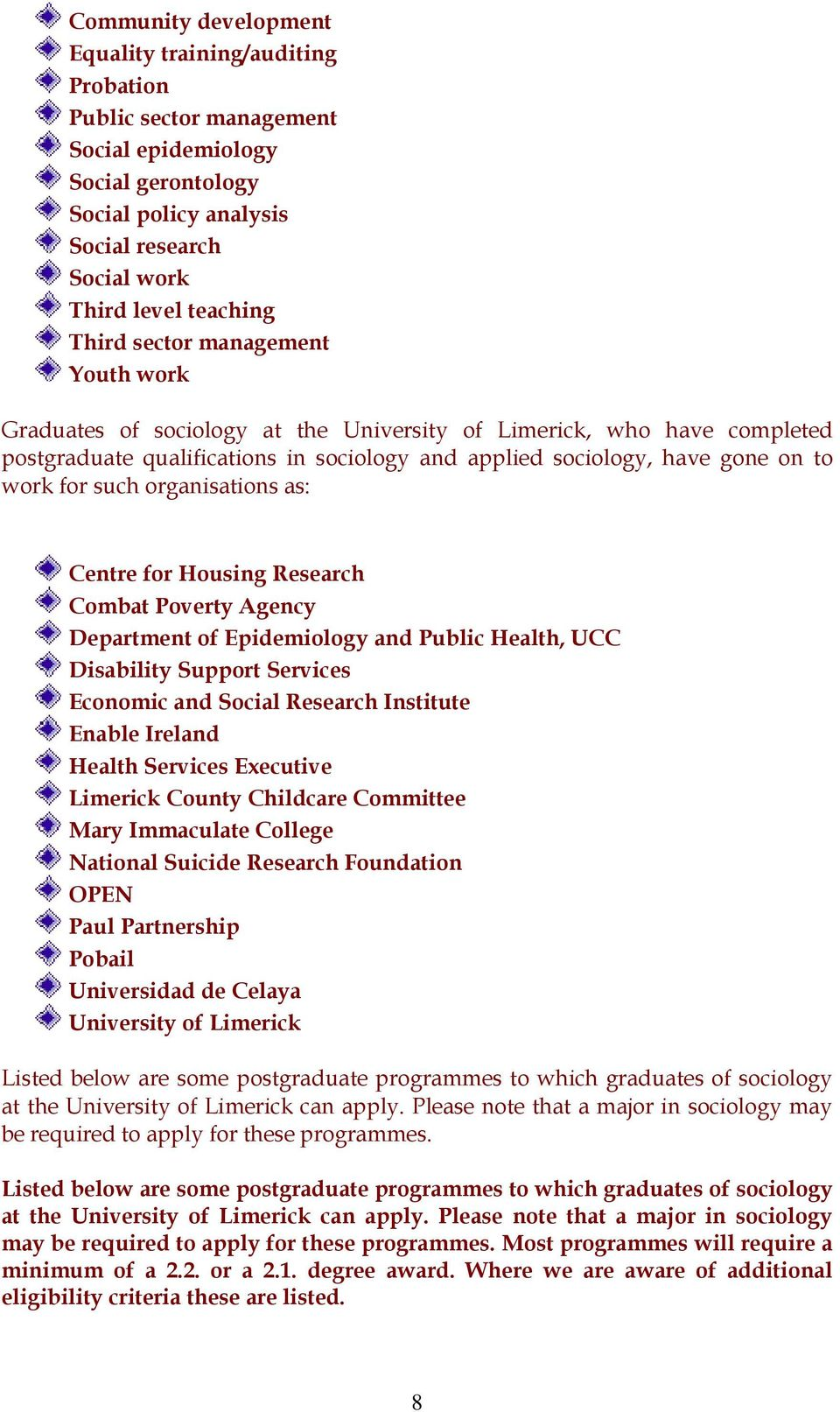 such organisations as: Centre for Housing Research Combat Poverty Agency Department of Epidemiology and Public Health, UCC Disability Support Services Economic and Social Research Institute Enable