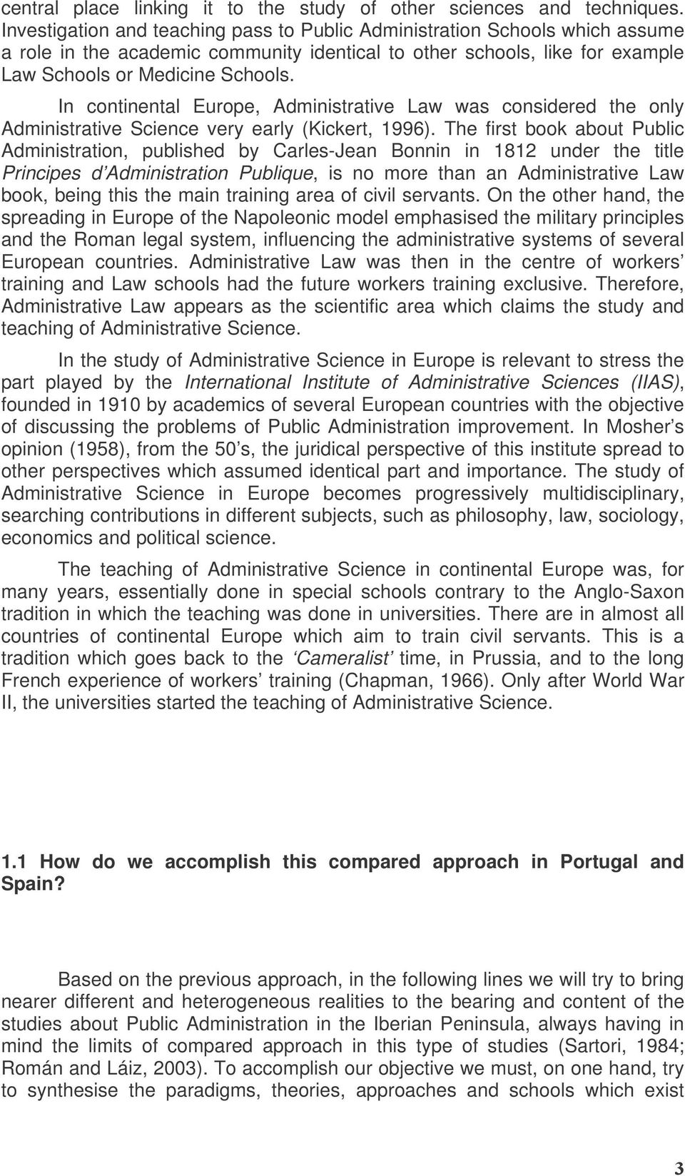 In continental Europe, Administrative Law was considered the only Administrative Science very early (Kickert, 1996).