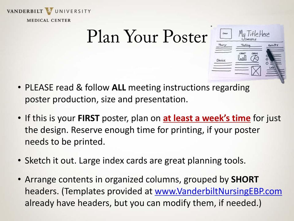 Reserve enough time for printing, if your poster needs to be printed. Sketch it out.