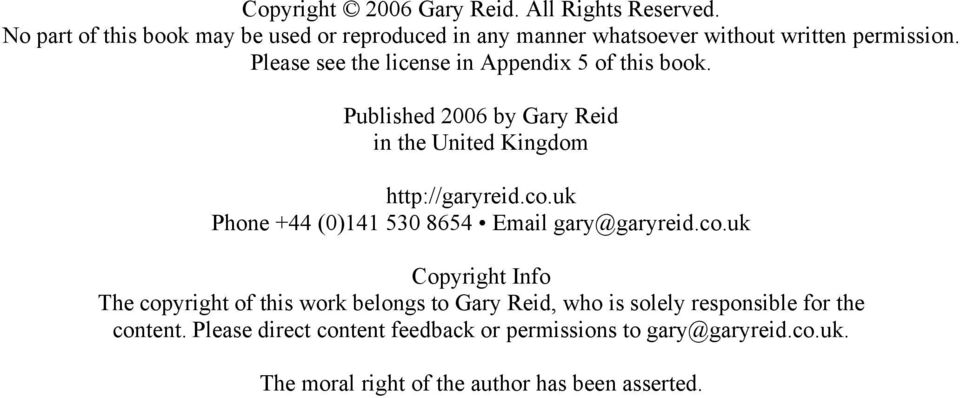 Please see the license in Appendix 5 of this book. Published 2006 by Gary Reid in the United Kingdom http://garyreid.co.