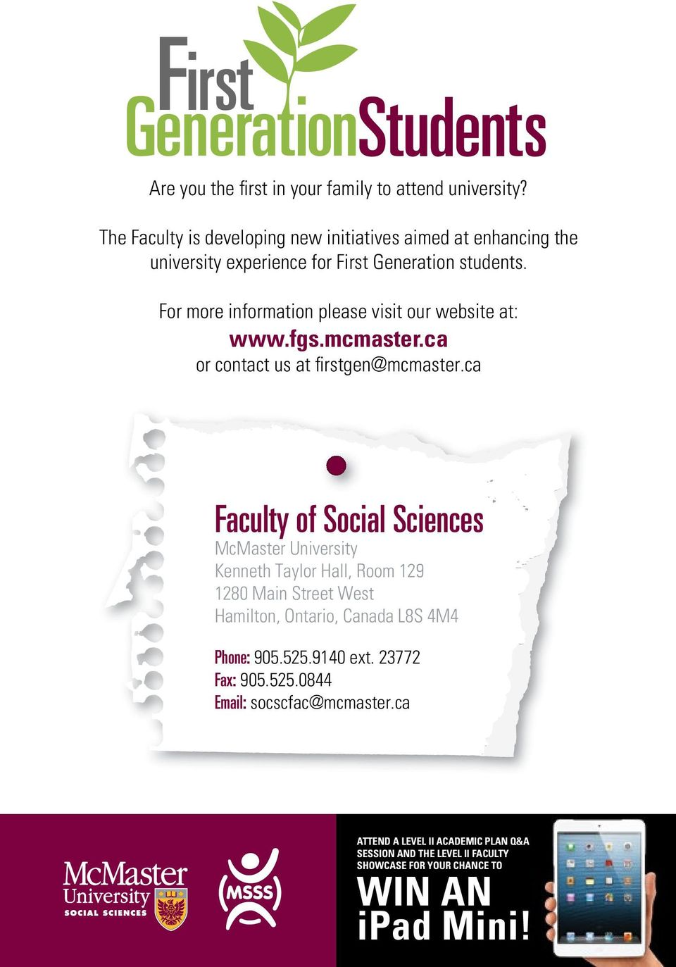 For more information please visit our website at: www.fgs.mcmaster.ca or contact us at firstgen@mcmaster.