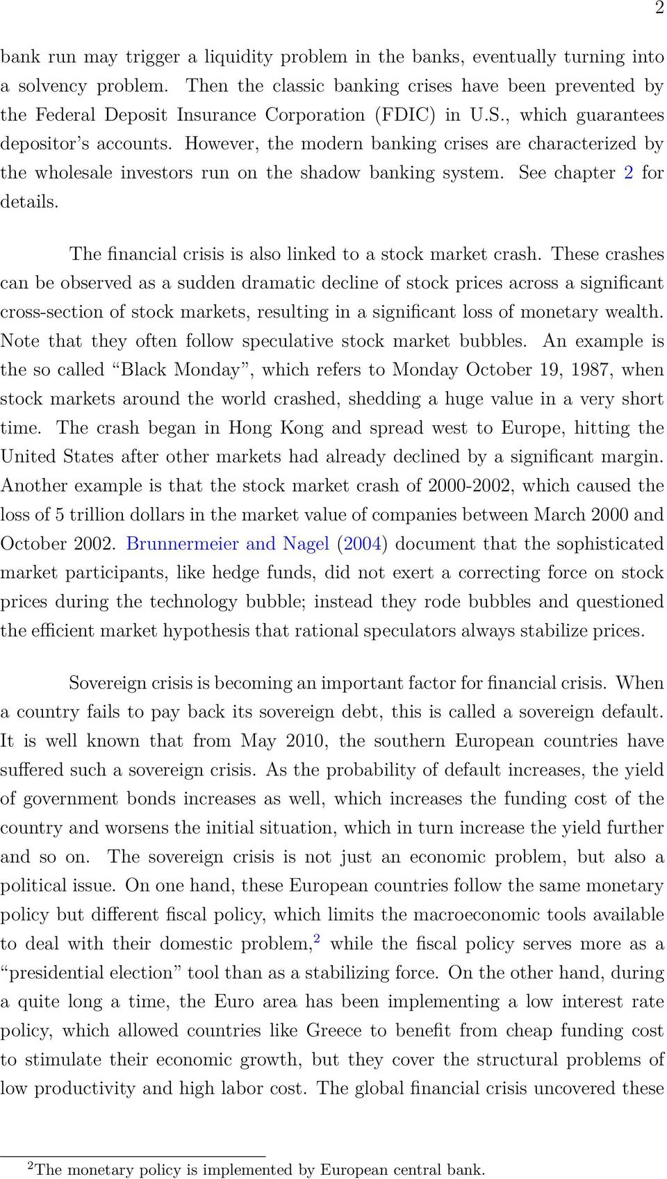 However, the modern banking crises are characterized by the wholesale investors run on the shadow banking system. See chapter 2 for details.