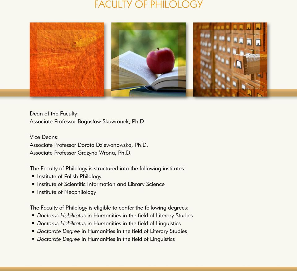 Neophilology The Faculty of Philology is eligible to confer the following degrees: Doctorus Habilitatus in Humanities in the field of Literary Studies Doctorus Habilitatus