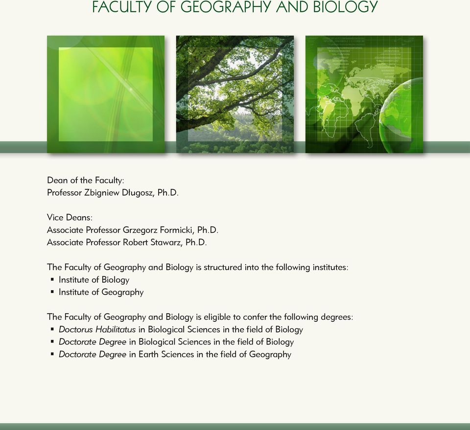 Geography and Biology is eligible to confer the following degrees: Doctorus Habilitatus in Biological Sciences in the field of Biology Doctorate