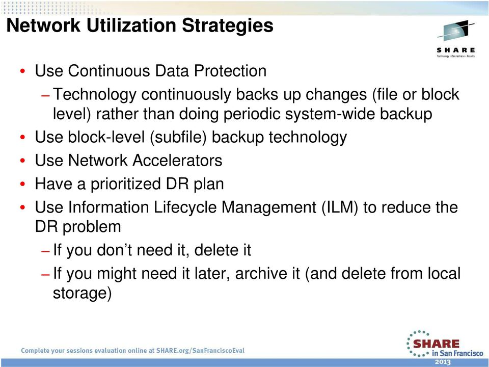 Network Accelerators Have a prioritized DR plan Use Information Lifecycle Management (ILM) to reduce the DR