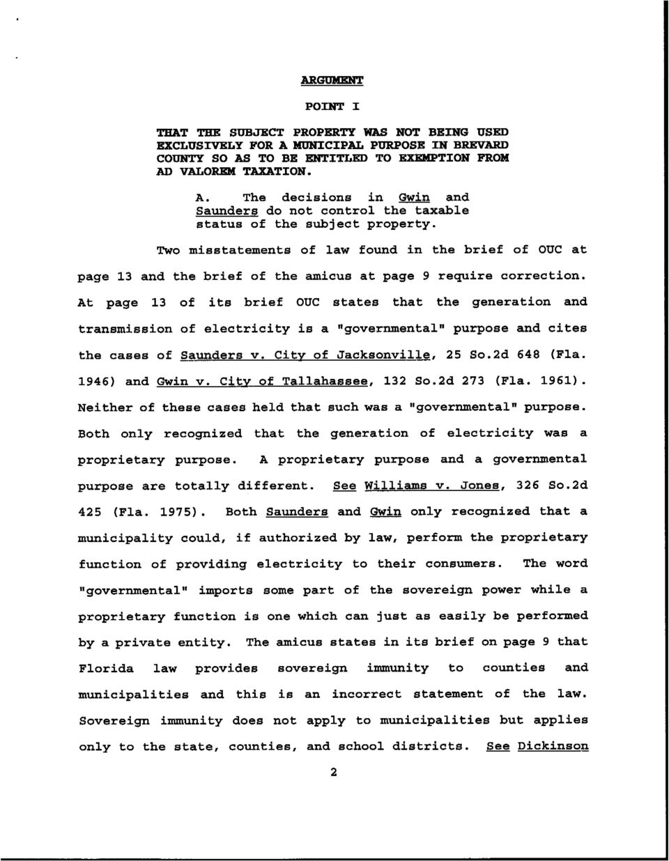 At page 13 of its brief OUC states that the generation and transmission of electricity is a vtgovernmentaltl purpose and cites the cases of Saunders v. City of Jacksonville, 25 So.2d 648 (Fla.