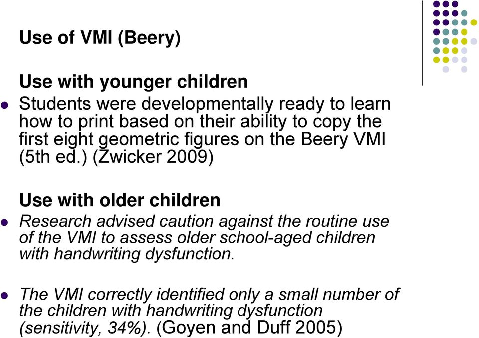 ) (Zwicker 2009) Use with older children Research advised caution against the routine use of the VMI to assess older