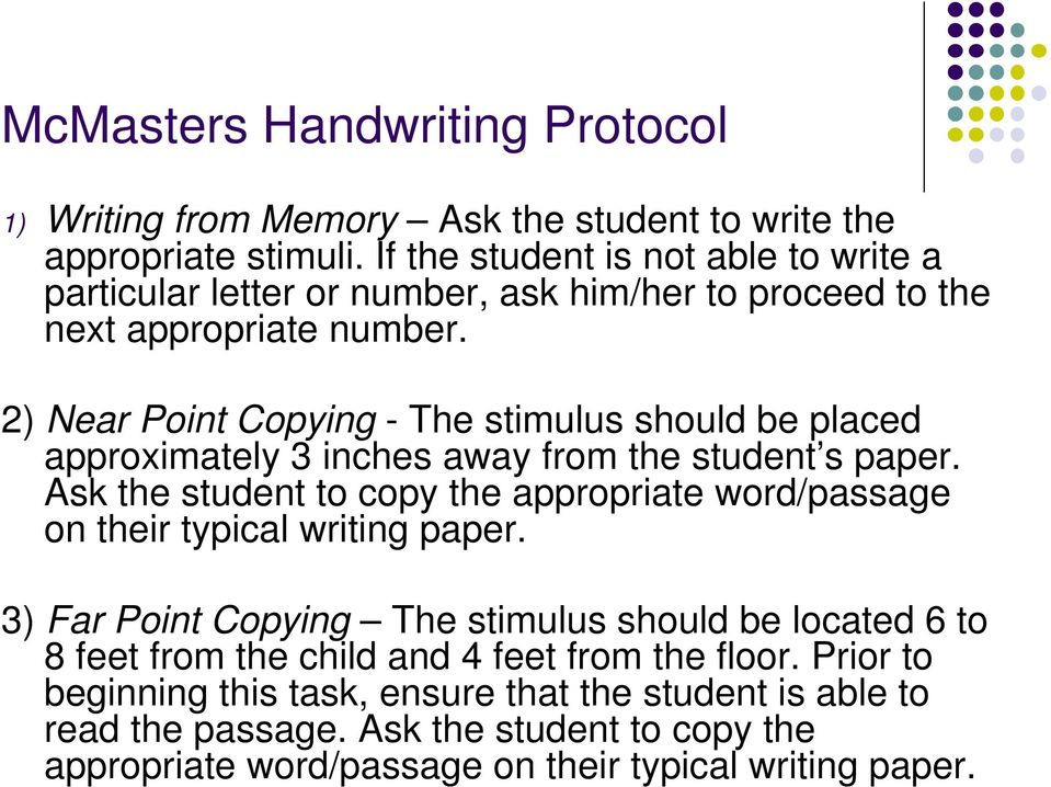 2) Near Point Copying - The stimulus should be placed approximately 3 inches away from the student s paper.