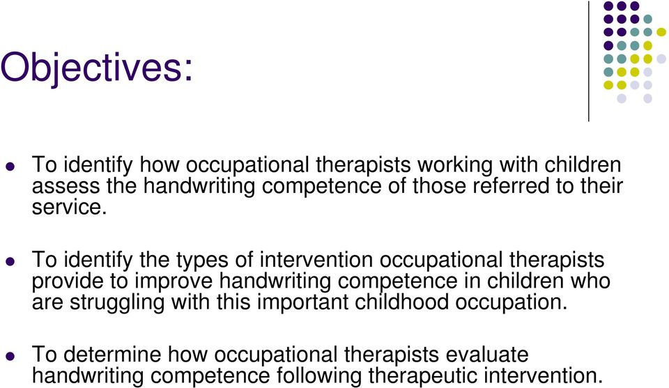 To identify the types of intervention occupational therapists provide to improve handwriting competence in