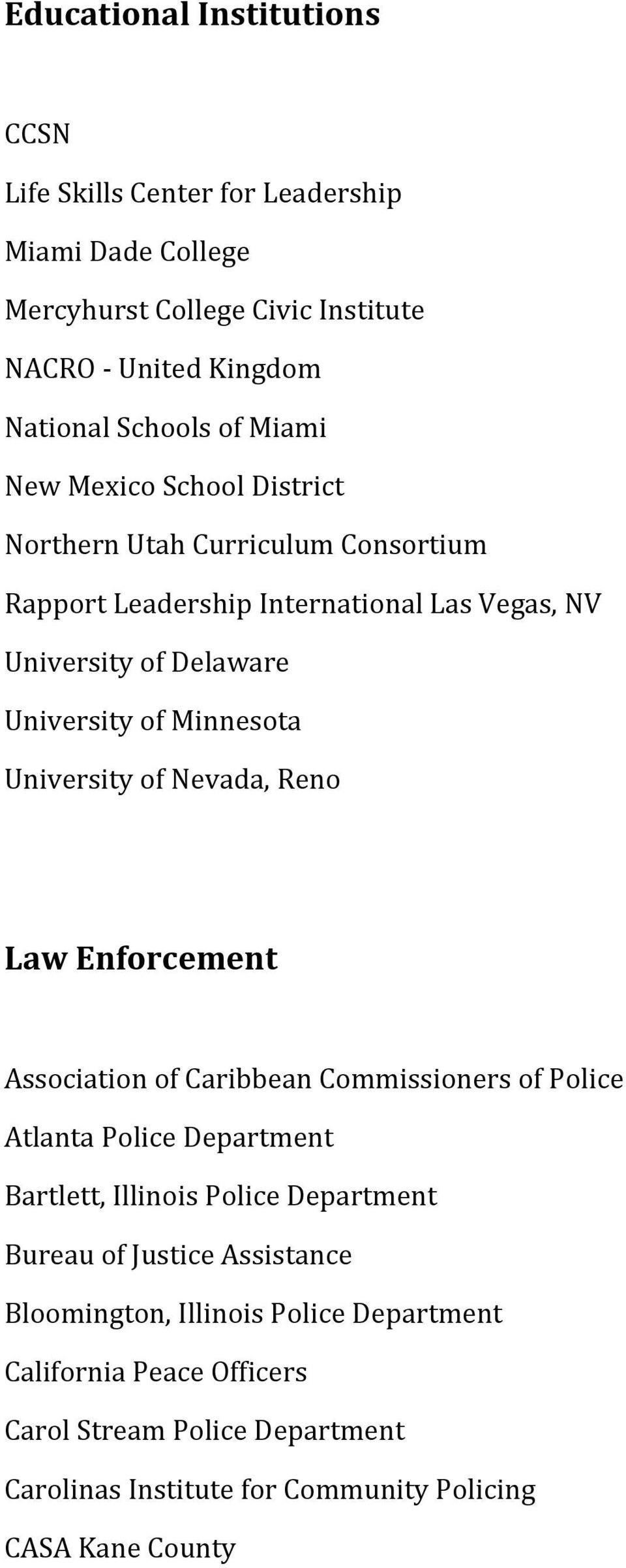 University of Nevada, Reno Law Enforcement Association of Caribbean Commissioners of Police Atlanta Police Department Bartlett, Illinois Police Department Bureau of