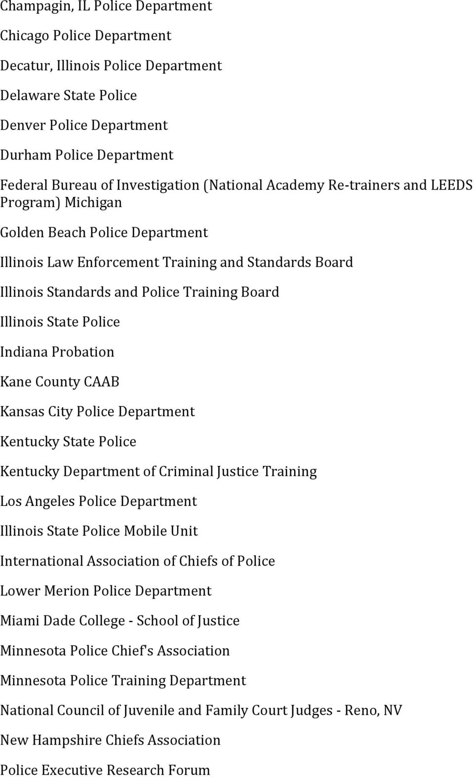 State Police Indiana Probation Kane County CAAB Kansas City Police Department Kentucky State Police Kentucky Department of Criminal Justice Training Los Angeles Police Department Illinois State