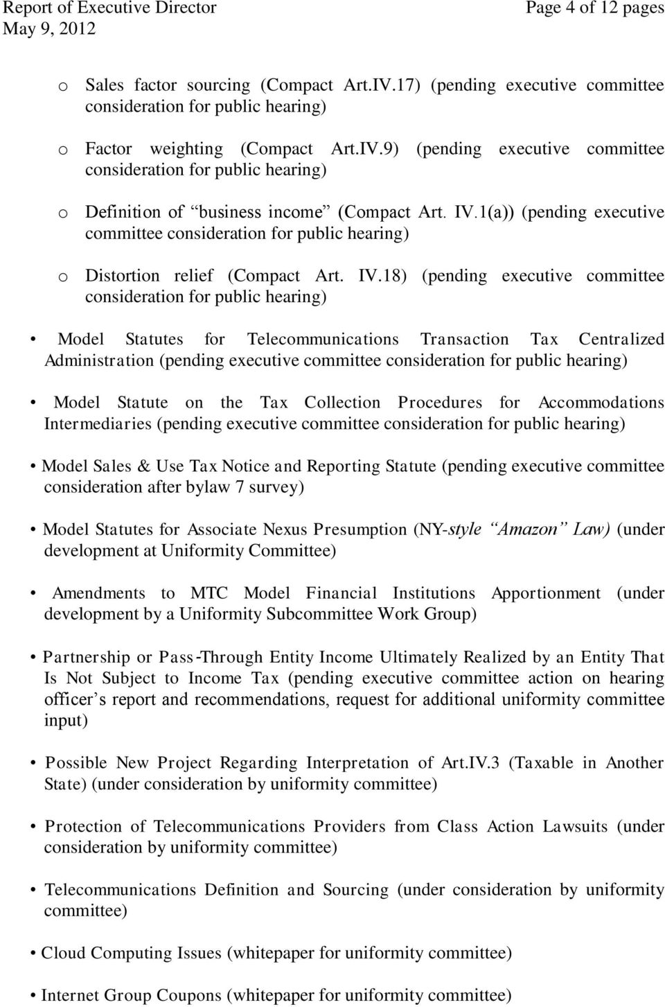 18) (pending executive committee consideration for public hearing) Model Statutes for Telecommunications Transaction Tax Centralized Administration (pending executive committee consideration for