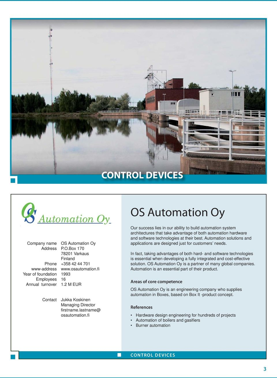 Automation solutions and applications are designed just for customers needs.