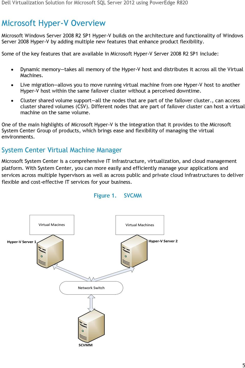 Some of the key features that are available in Microsoft Hyper-V Server 2008 R2 SP1 include: Dynamic memory takes all memory of the Hyper-V host and distributes it across all the Virtual Machines.