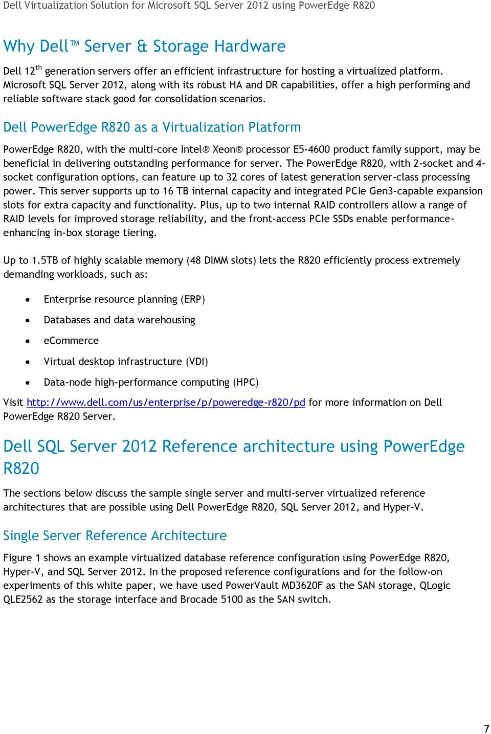Dell PowerEdge R820 as a Virtualization Platform PowerEdge R820, with the multi-core Intel Xeon processor E5-4600 product family support, may be beneficial in delivering outstanding performance for